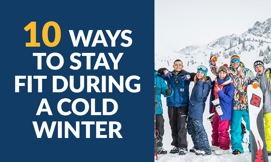 10 Ways to Stay Fit During a Cold Winter