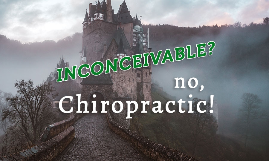 Inconceivable? No, Chiropractic.